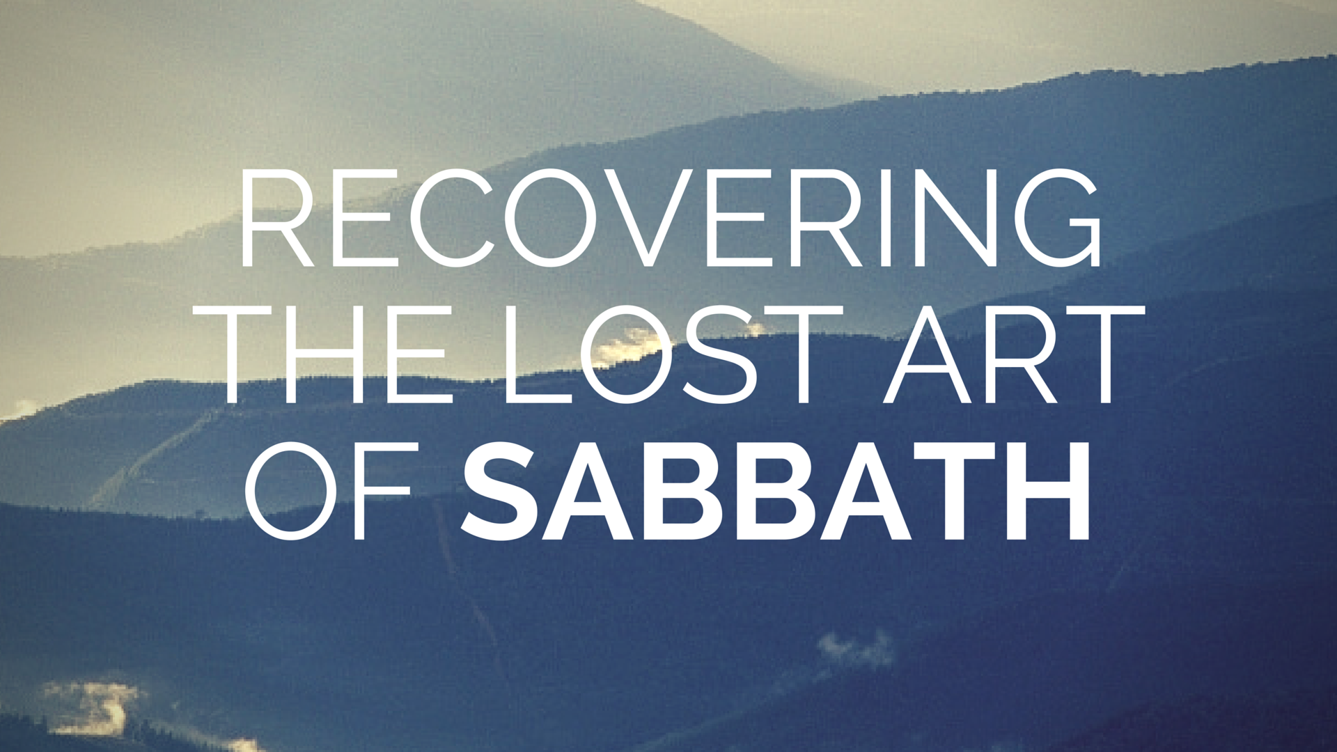 Recovering the Lost Art of Sabbath