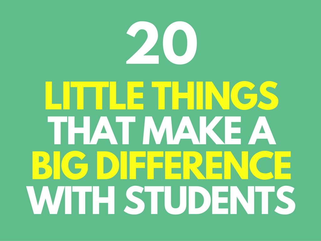 20 Little Things That Make a Big Difference with Students