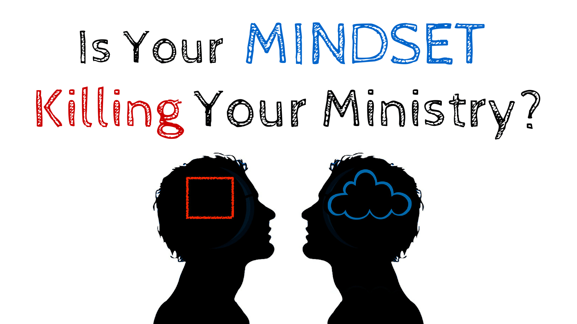 Is Your Mindset Killing Your Ministry?