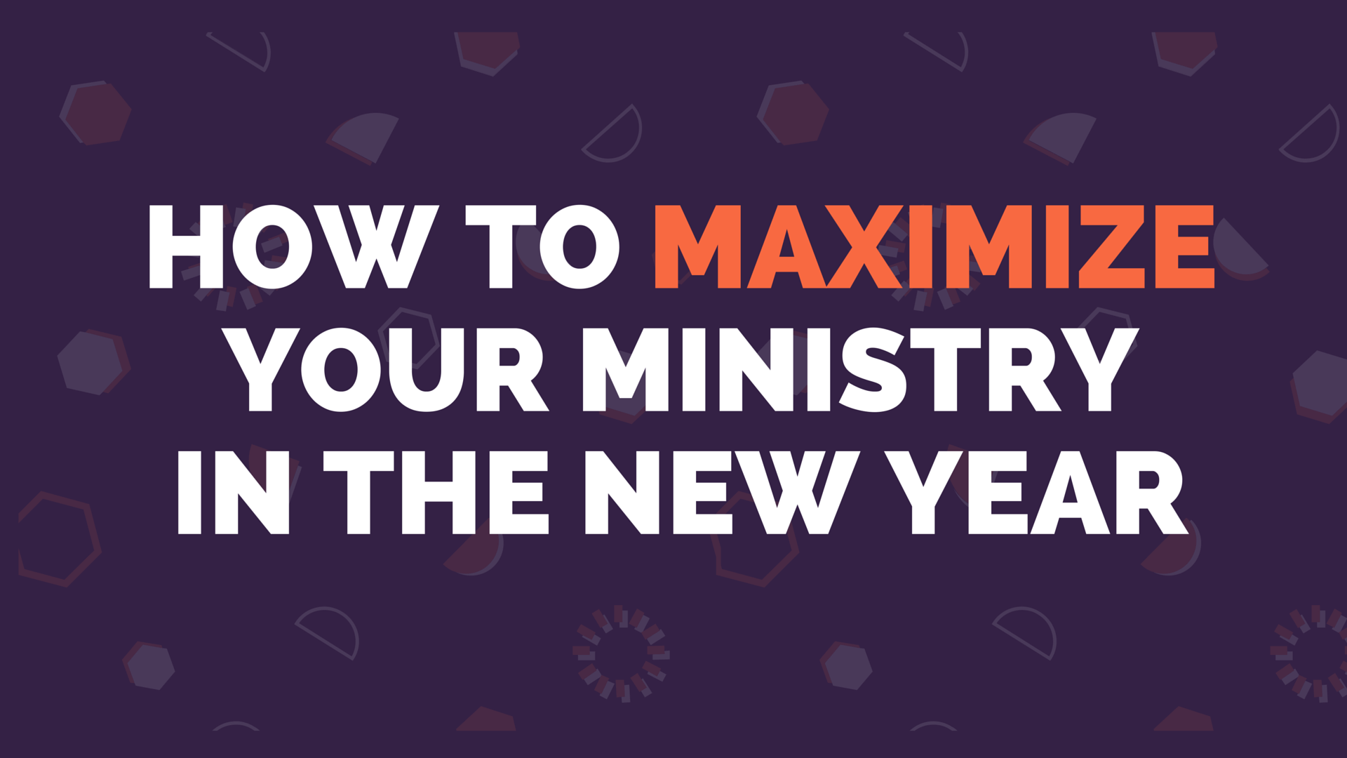 How to Maximize Your Ministry in the New Year