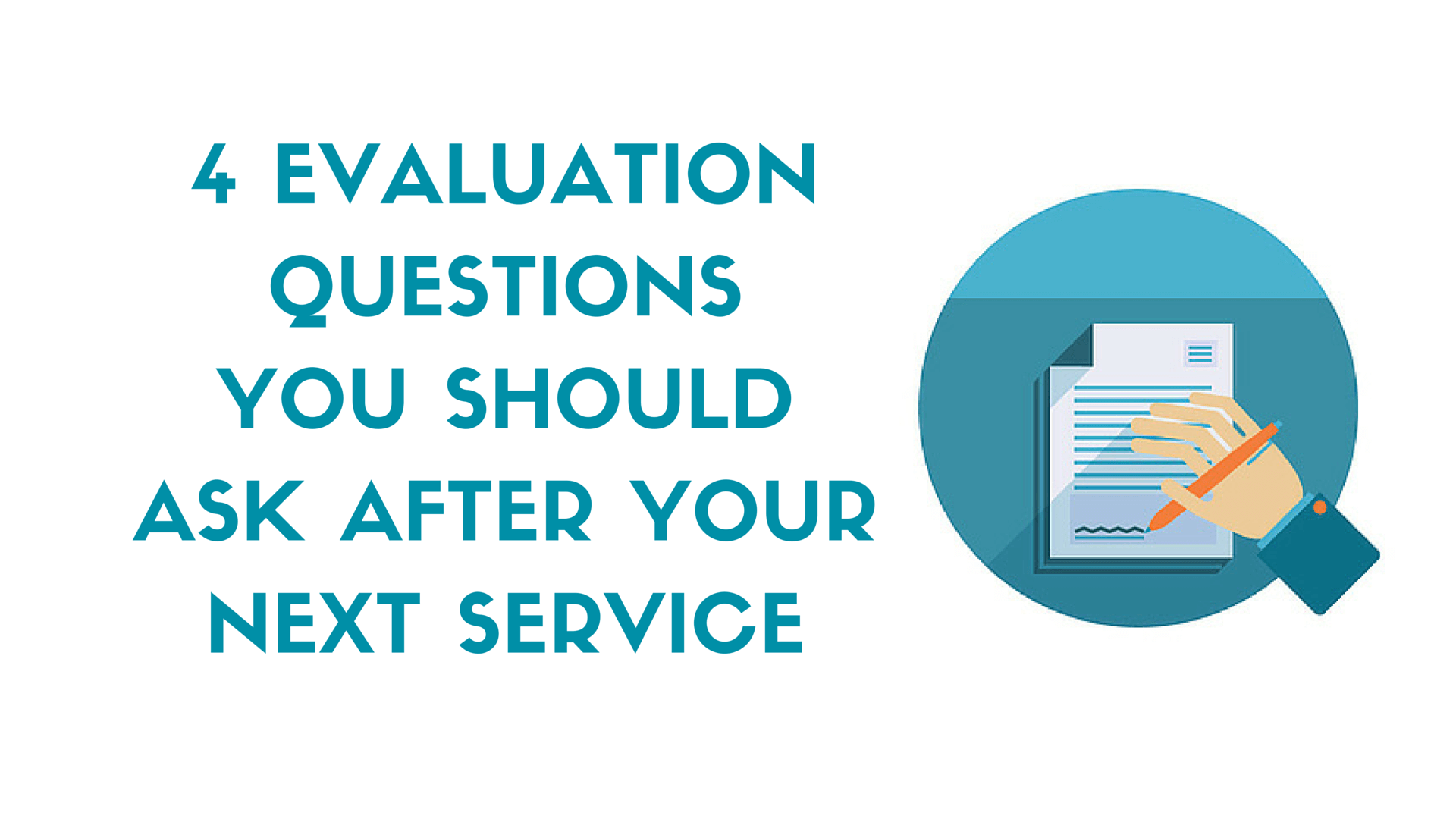 4 Evaluation Questions You Should Ask After Your Next Service