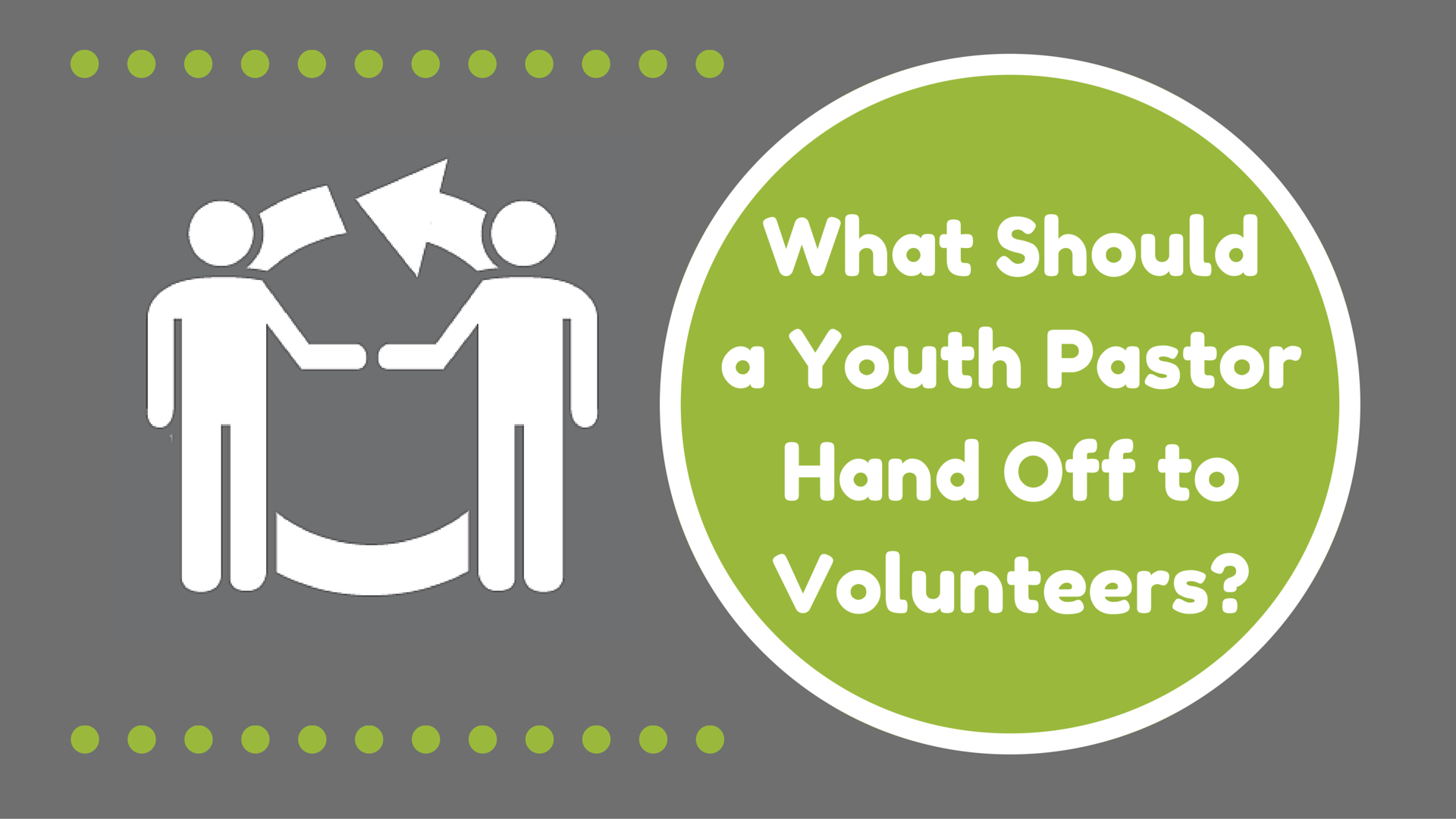 What Should a Youth Pastor Hand Off to Volunteers?