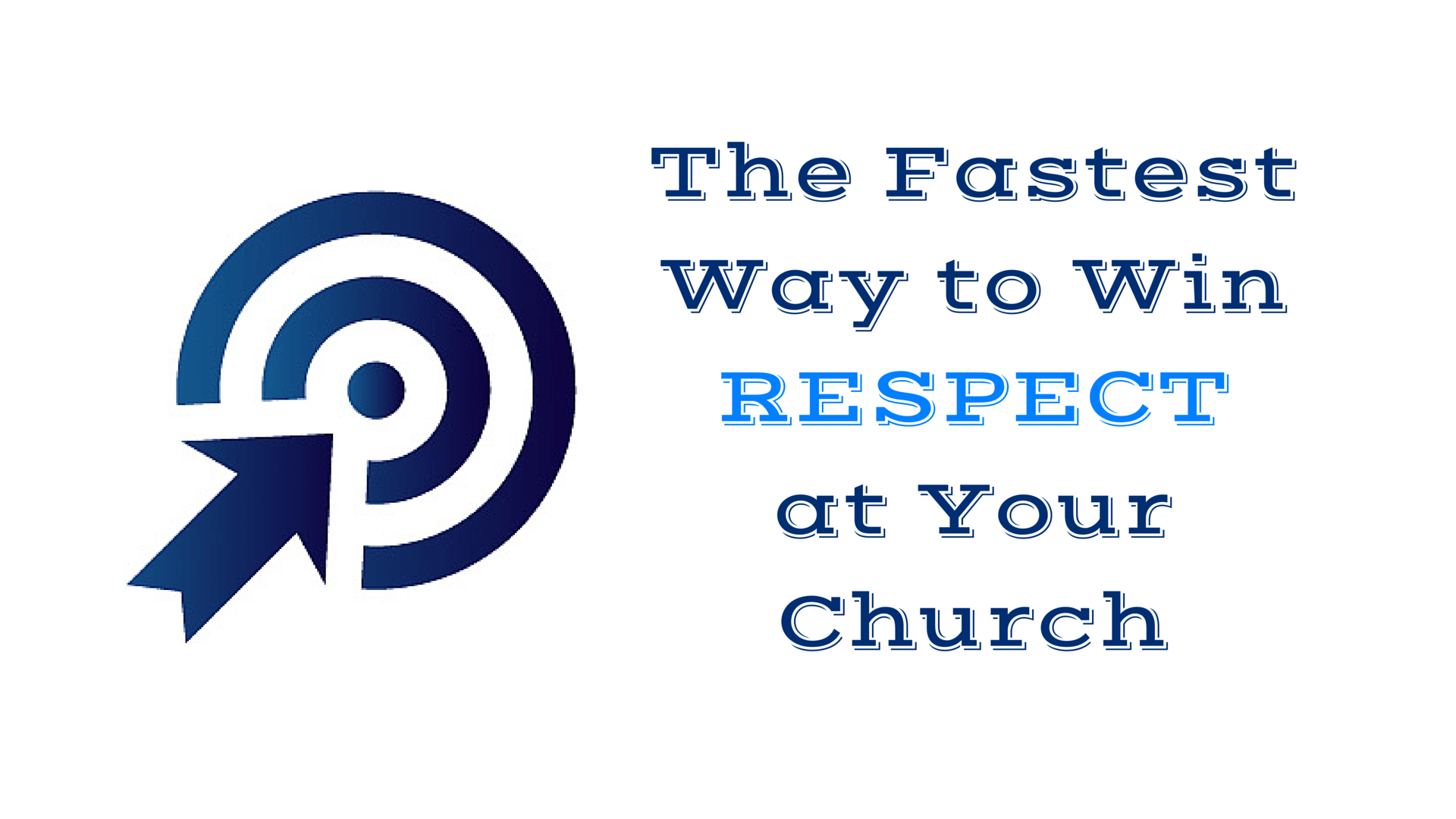 The Fastest Way to Win Respect at Your Church