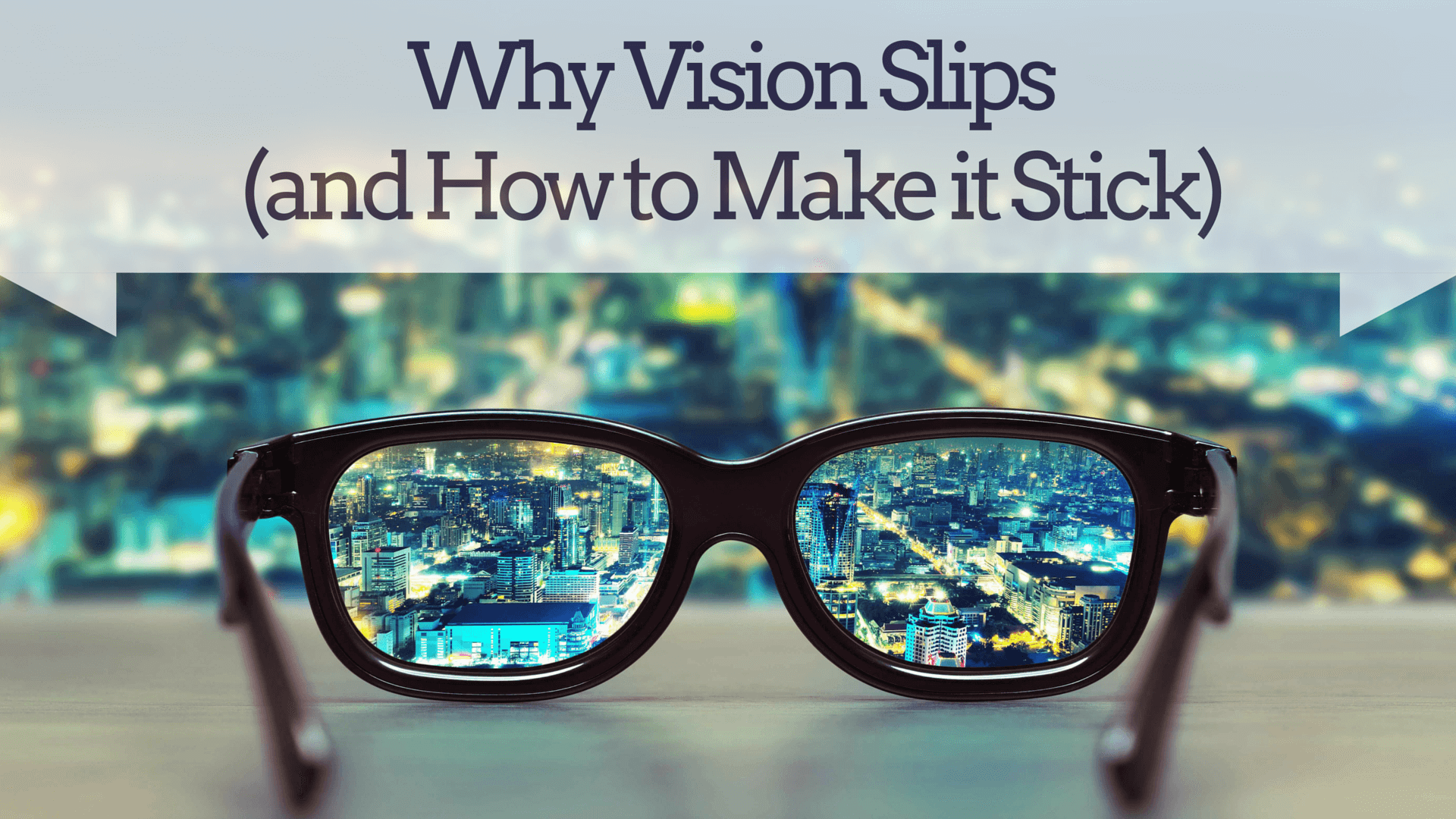 Why Vision Slips (and How to Make It Stick)