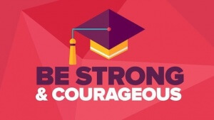 Graduation Sermon: Be Strong and Courageous