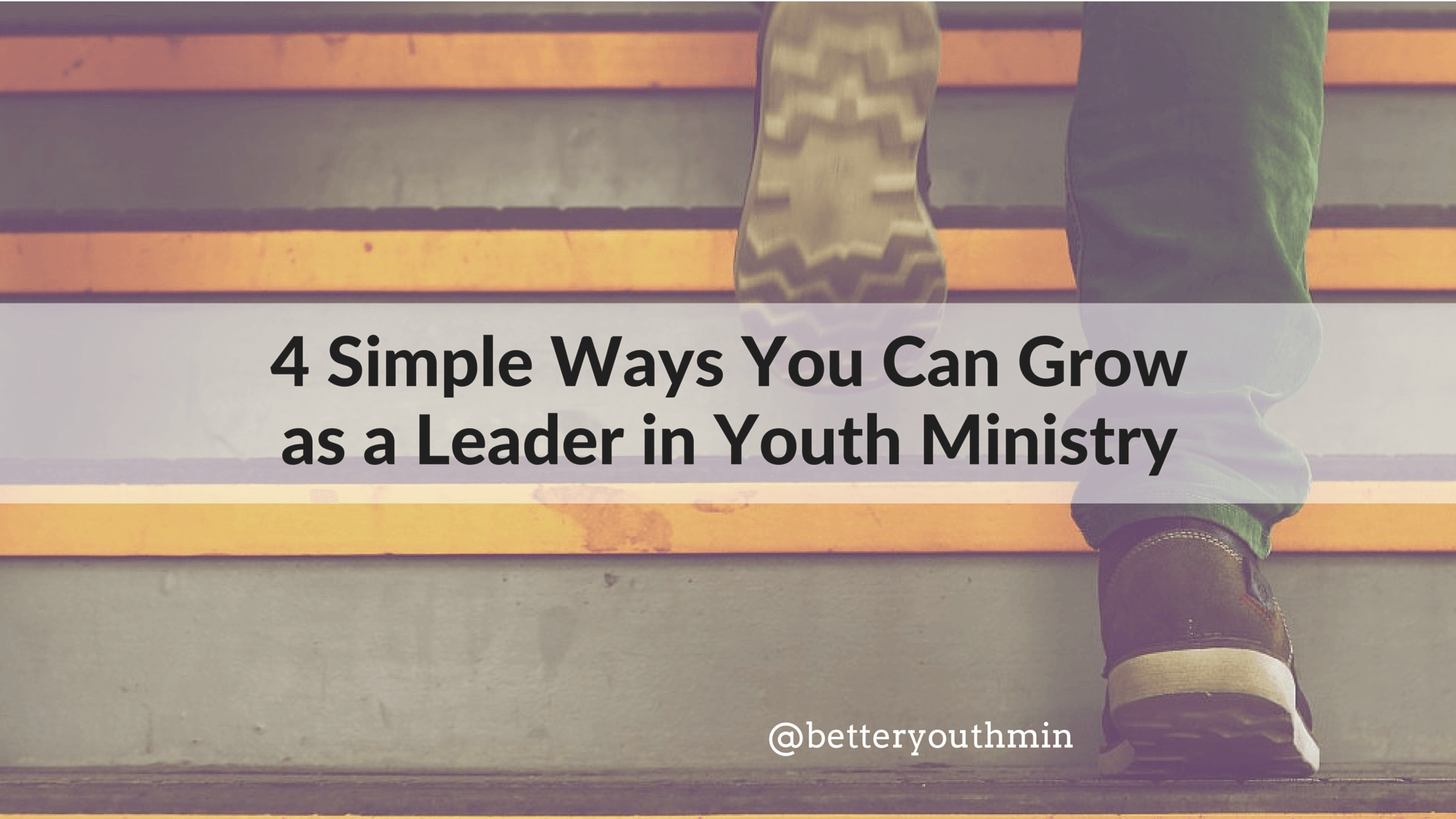 4 Simple Ways You Can GROW as a Leader in Youth Ministry