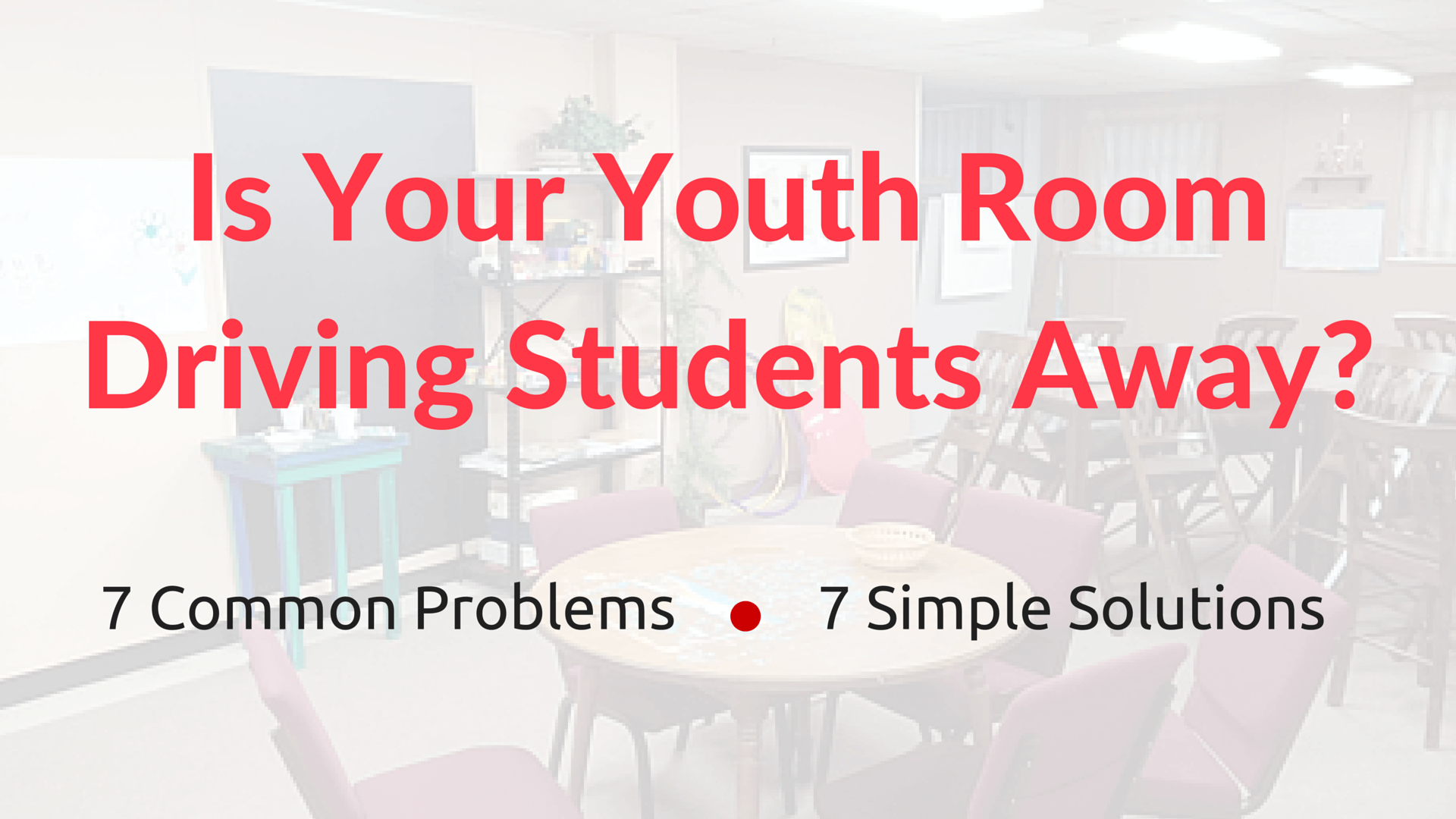Is Your Youth Room Driving Students Away