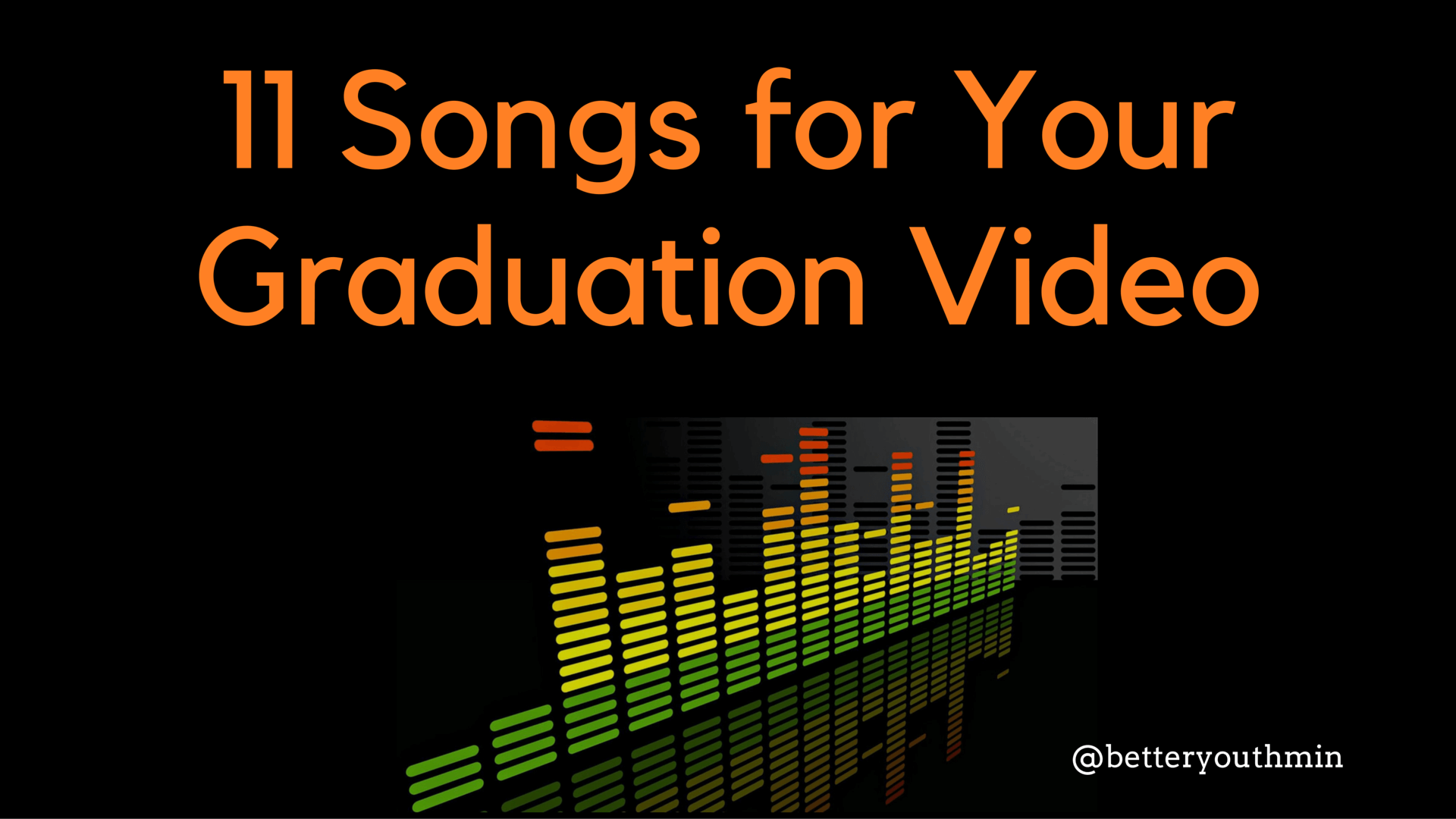 11 Songs for Your Graduation Video