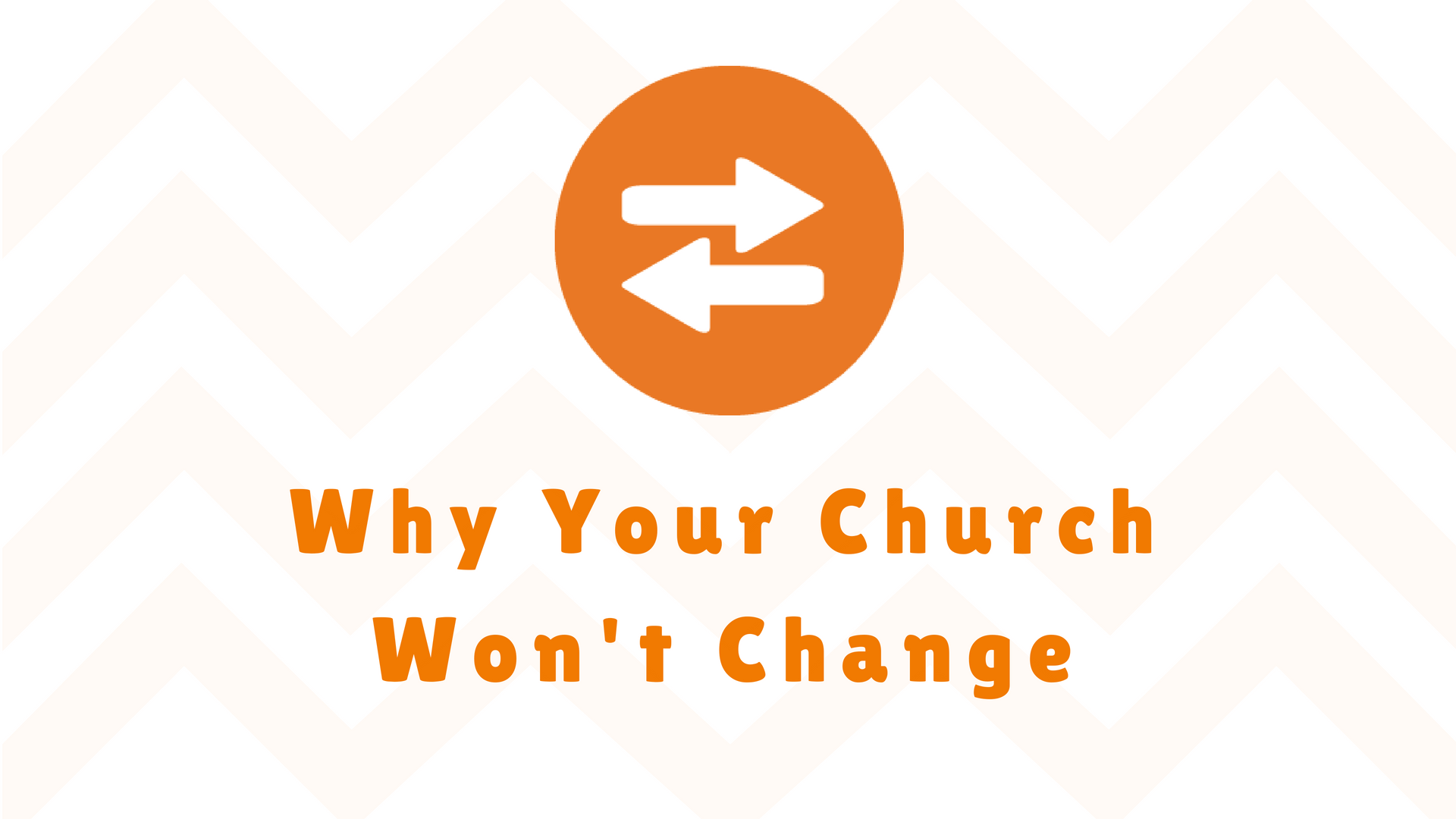 Why Your Church Won't Change