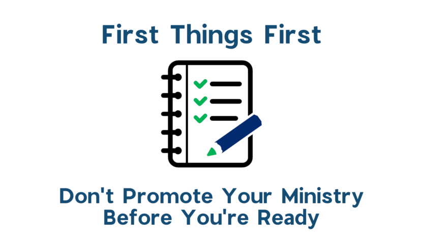 First Things First (don't promote your ministry before you're ready)