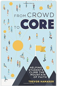 From Crowd to Core - A Youth Ministry Strategy by Trevor Hamaker