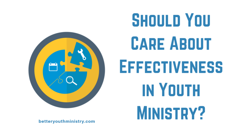 Should You Care About Effectiveness in Youth Ministry