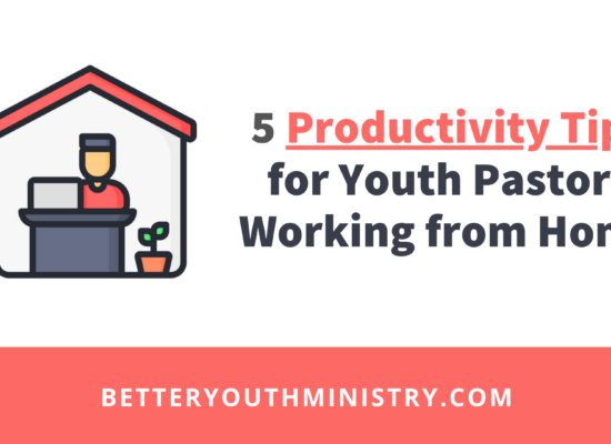 5 Productivity Tips for Youth Pastors Working from Home