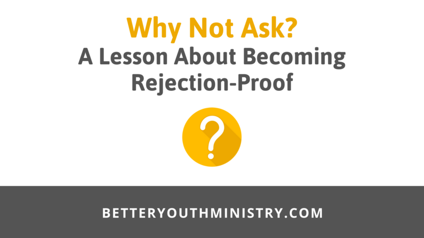Why Not Ask? A Lesson About Becoming Rejection-Proof