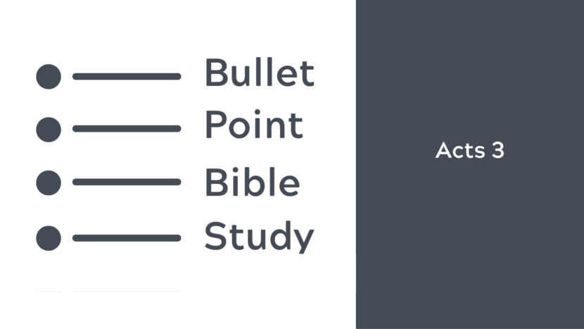 Bullet Point Bible Study - Acts 3