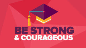 Graduation Sermon - Be Strong and Courageous - Trevor Hamaker