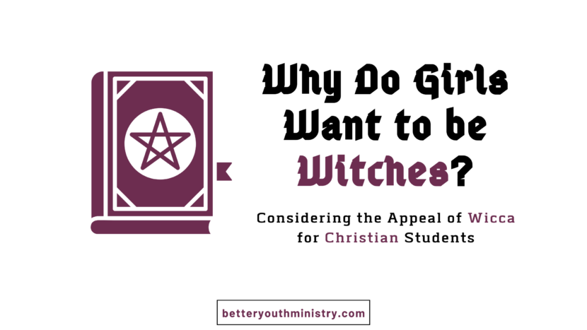 Why do girls want to be witches? Considering the appeal of Wicca for Christian students
