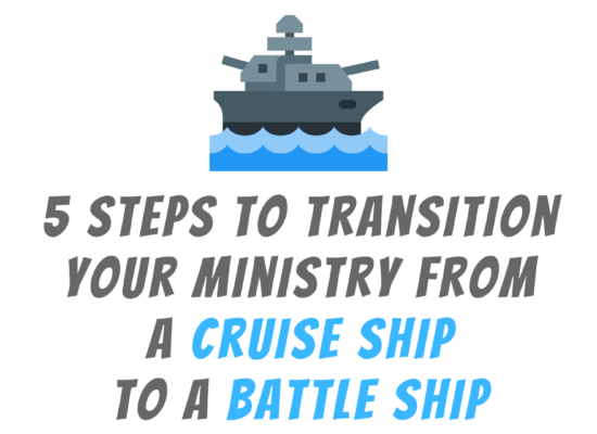 5 Steps to Transition Your Church or Ministry from a Cruise Ship to a Battle Ship