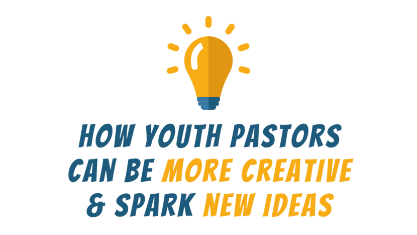 How Youth Pastors Can Be More Creative and Spark New Ideas in Youth Ministry