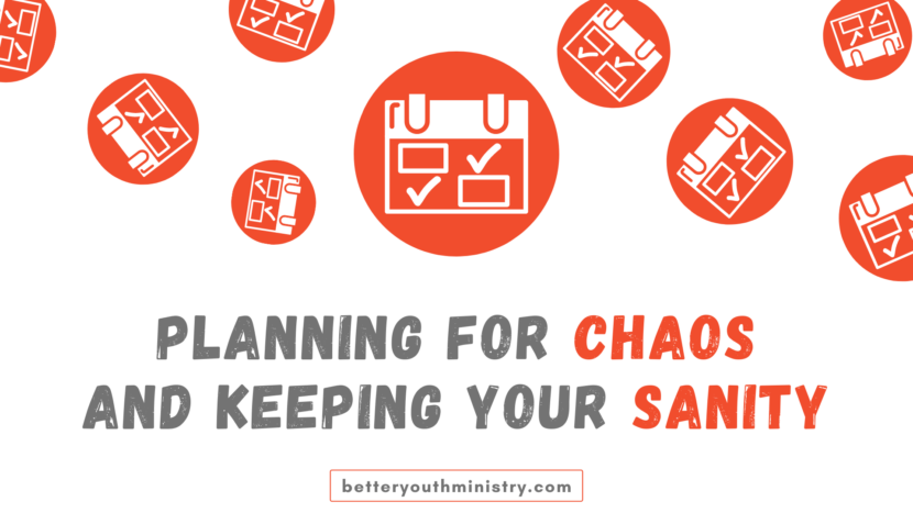 Planning for Chaos and Keeping Your Sanity