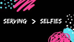 Serving > Selfies (a stand-alone message about how serving breaks the power of selfishness in our lives)