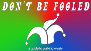 Don't Be Fooled: Book of Proverbs (A Sermon Series for Walking Wisely)