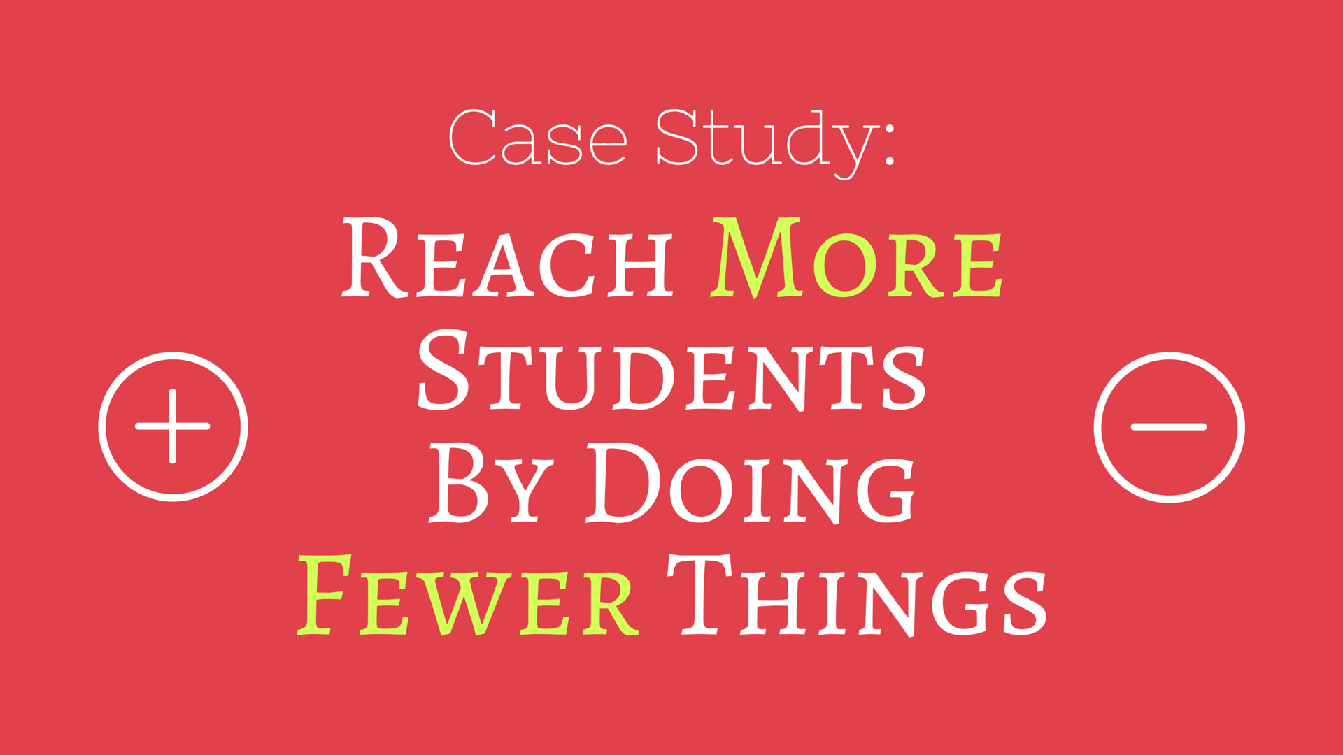 Reach More Students By Doing Fewer Things