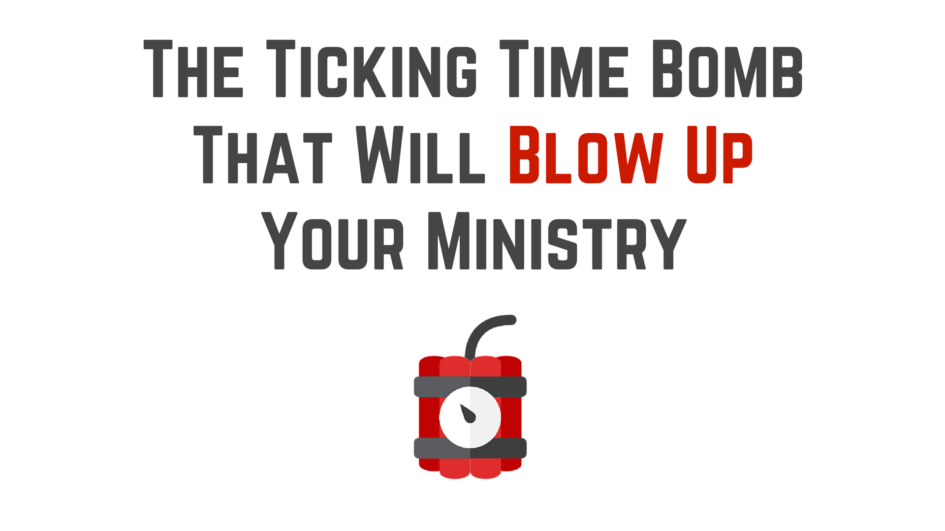 The ticking time bomb that will blow up your ministry
