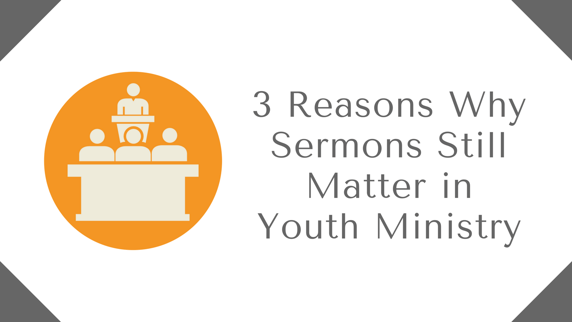 3 Reasons Why Sermons Still Matter in Youth Ministry