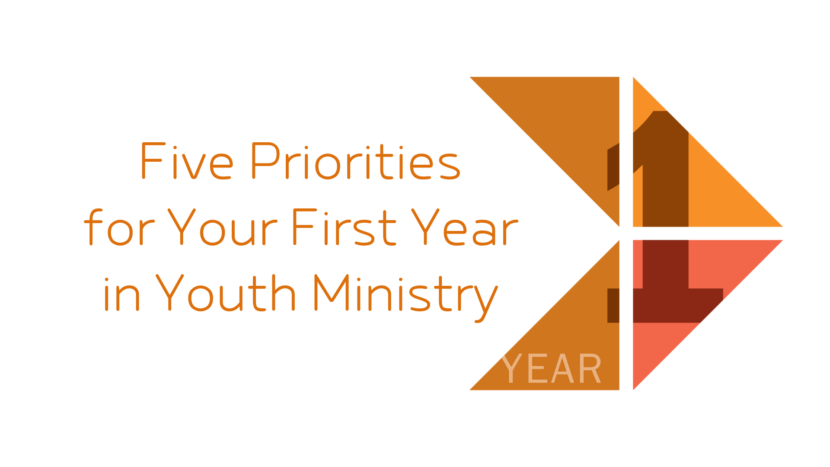 Five Priorities for Your First Year in Youth Ministry