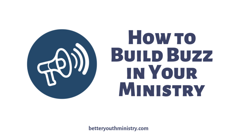 How to Build Buzz in Your Youth Ministry