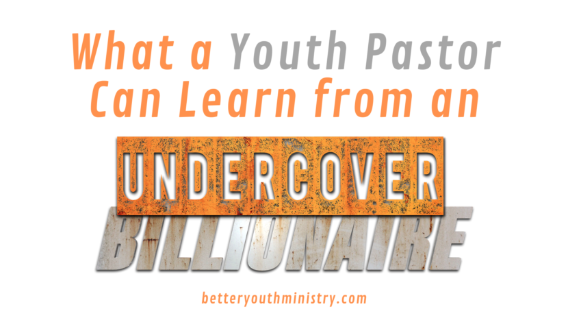 What a Youth Pastor Can Learn From an Undercover Billionaire