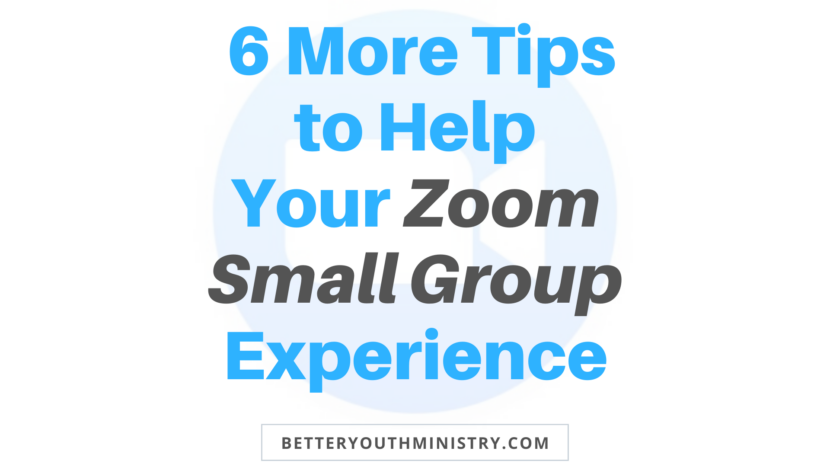 6 more tips to help your zoom small group experience