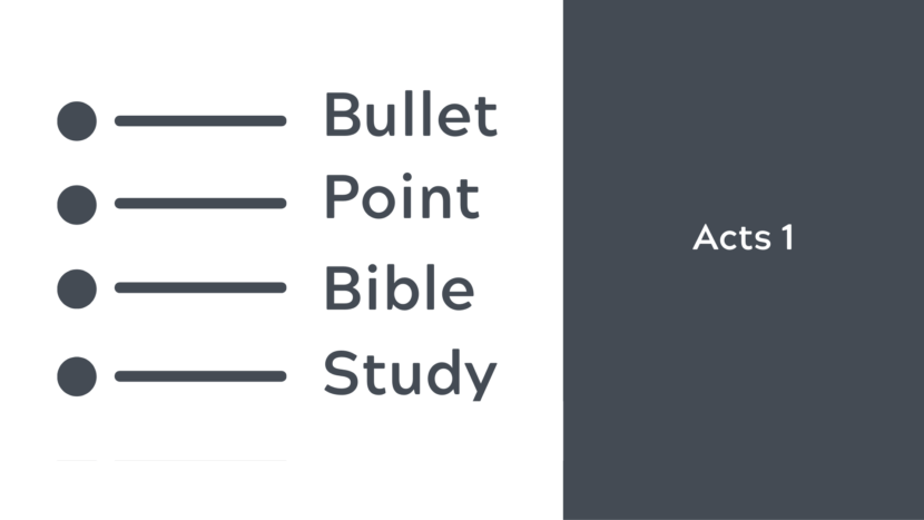 Acts 1 Bullet Point Bible Study
