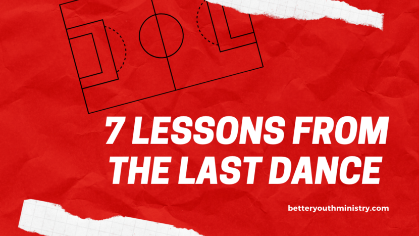 7 Lessons from The Last Dance for Youth Pastors