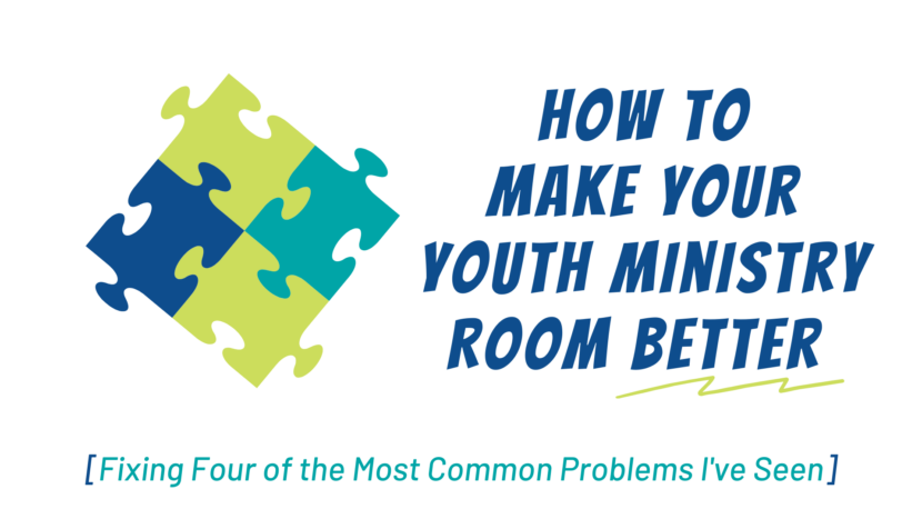 How to Make Your Youth Ministry Room Better (Fixing Four of the Most Common Problems I've Seen)