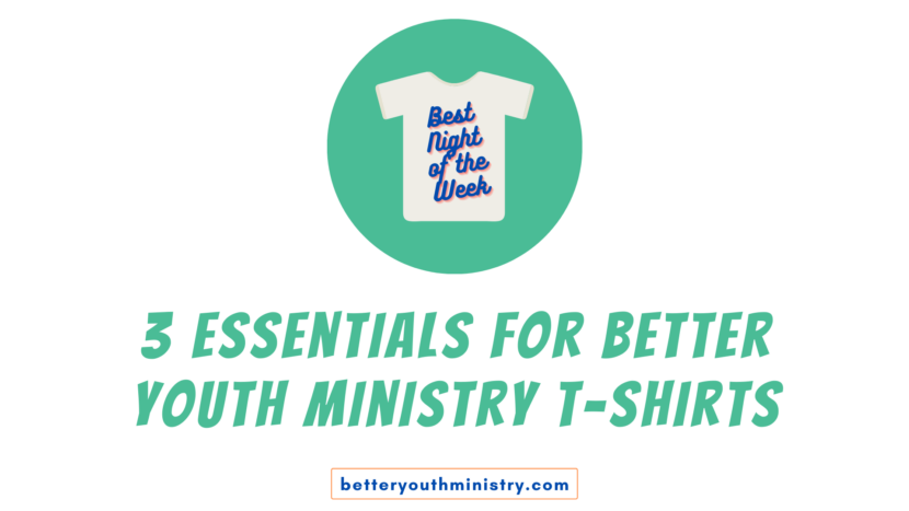 3 Essentials for Better Youth Ministry T-Shirts