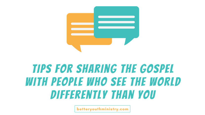 Tips for sharing the gospel with people who see the world differently than you