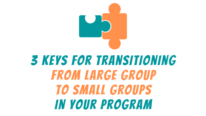 3 Keys for Transitioning from Large Group to Small Groups in Your Youth Ministry Program